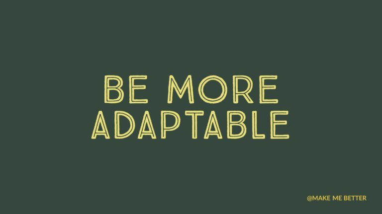 Be More Adaptable