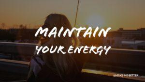 Maintain Your Energy