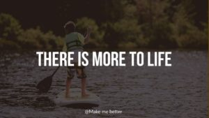 There Is More to Life Than