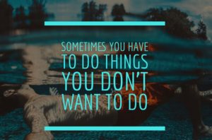 Do What You Don't Want To Do