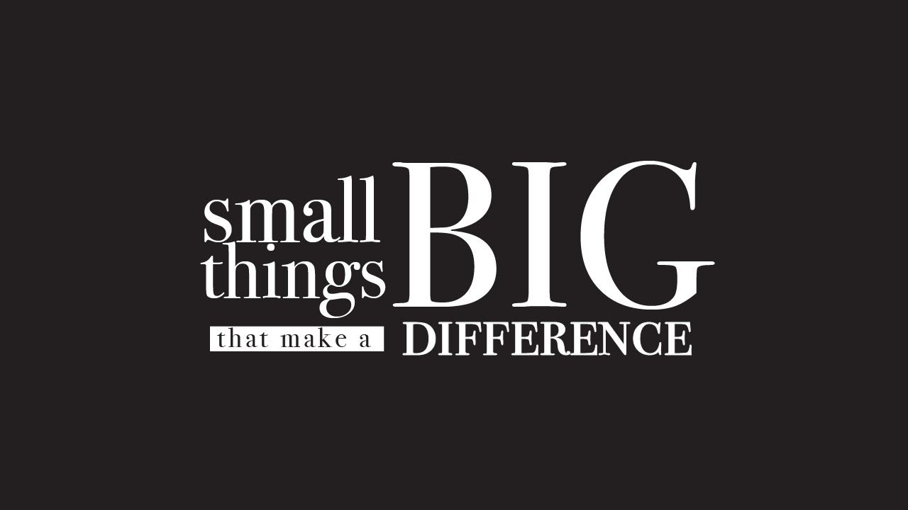 Small Changes That Can Have a Big Impact
