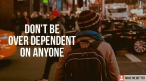 Don't be over-dependent