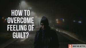 Overcome The Feeling Of Guilt?