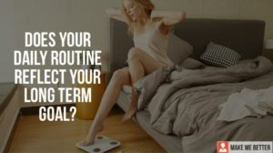 Routine Reflect Your Long Term Goal