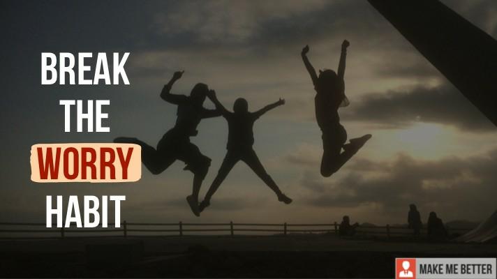 Break the Worry Habit?