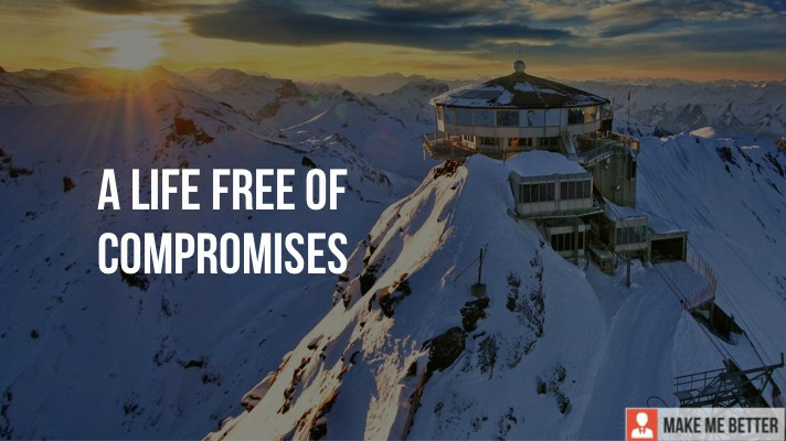 Life Free of Compromises