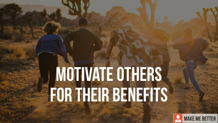 Motivate Others for their Benefits