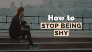 Stop Being Shy