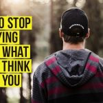Stop Worrying About What Other Think