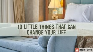 Little Things That Can Change Your Life