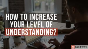 Increase Your Level of Understanding?