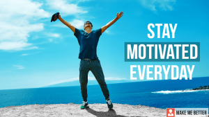 Stay Motivated Everyday
