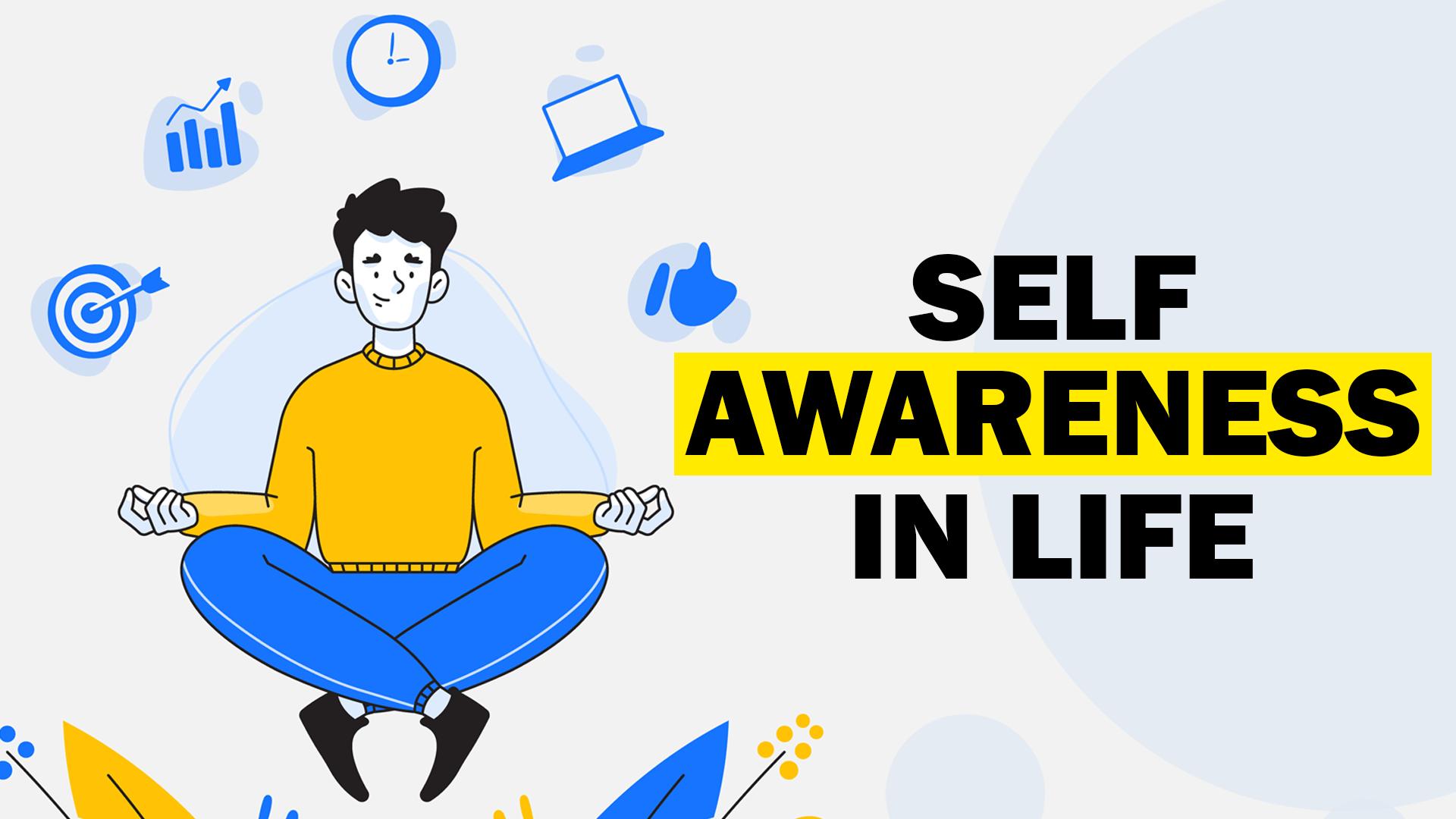 Self Awareness in Life