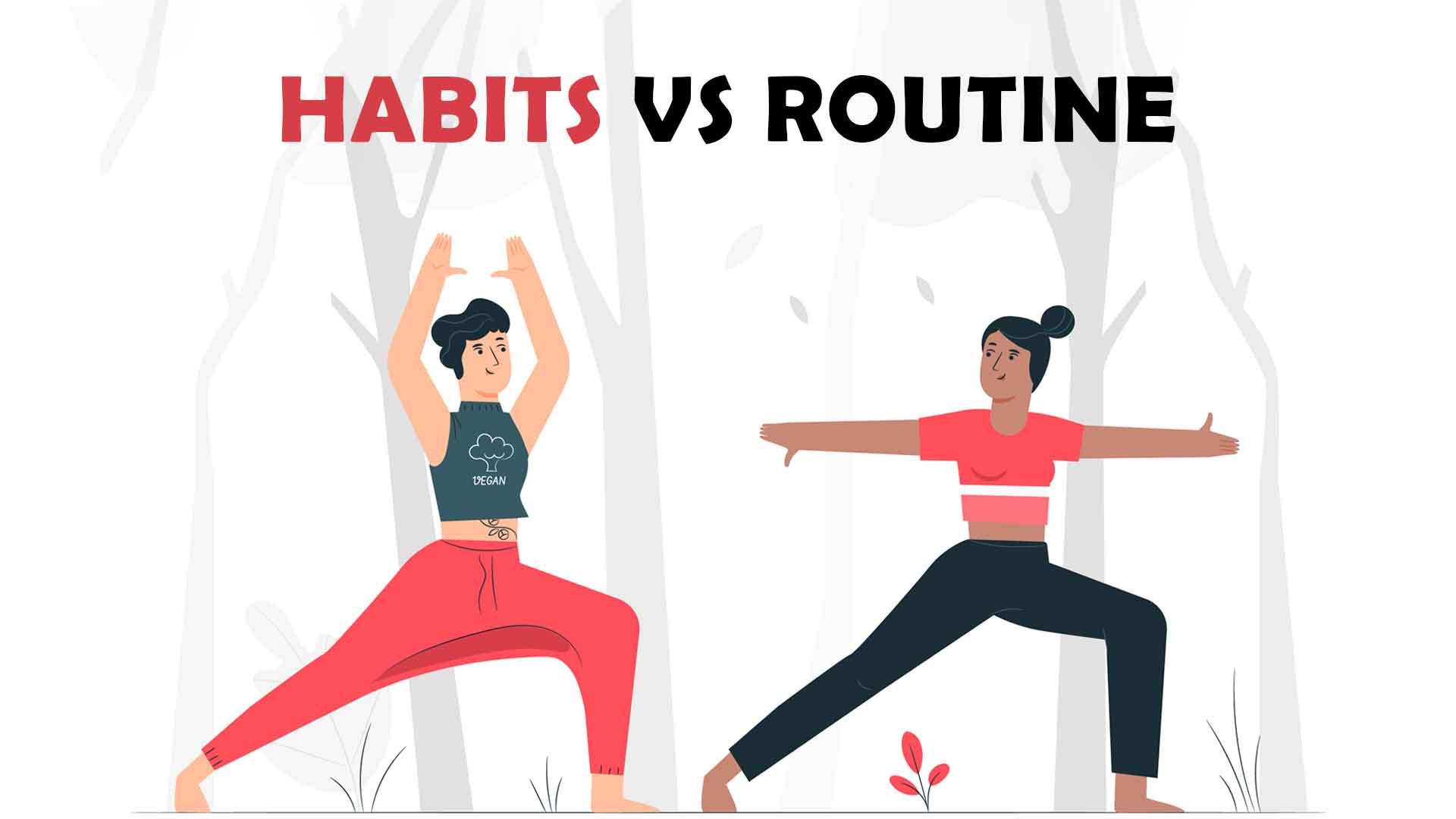 Habits vs routine