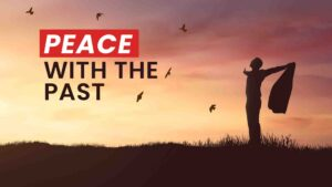 Peace With Your Past